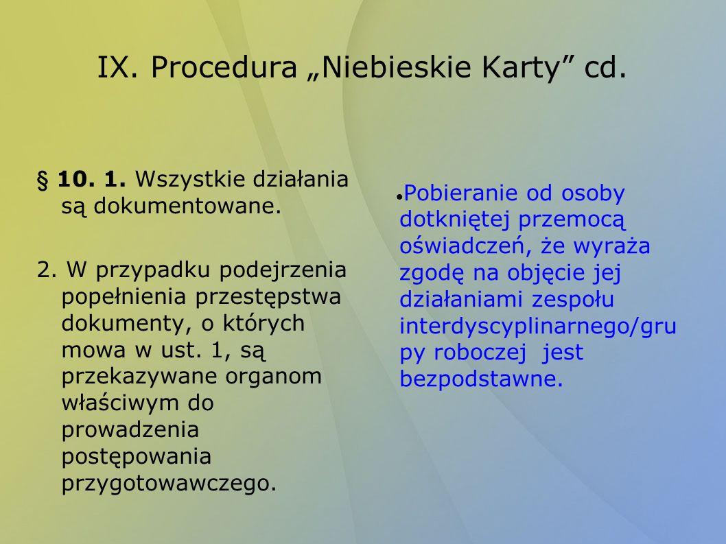 IX. Procedura Niebieskie Karty cd. § 10. 1. Wszystkie działania są dokumentowane. 2. W przypadku podejrzenia popełnienia przestępstwa dokumenty, o któ
