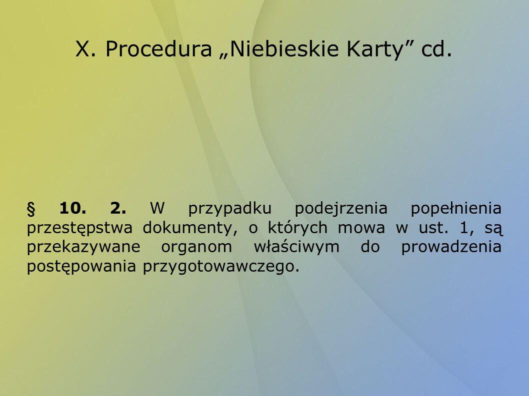 X. Procedura Niebieskie Karty cd. § 10. 2. W przypadku podejrzenia popełnienia przestępstwa dokumenty, o których mowa w ust. 1, są przekazywane organo
