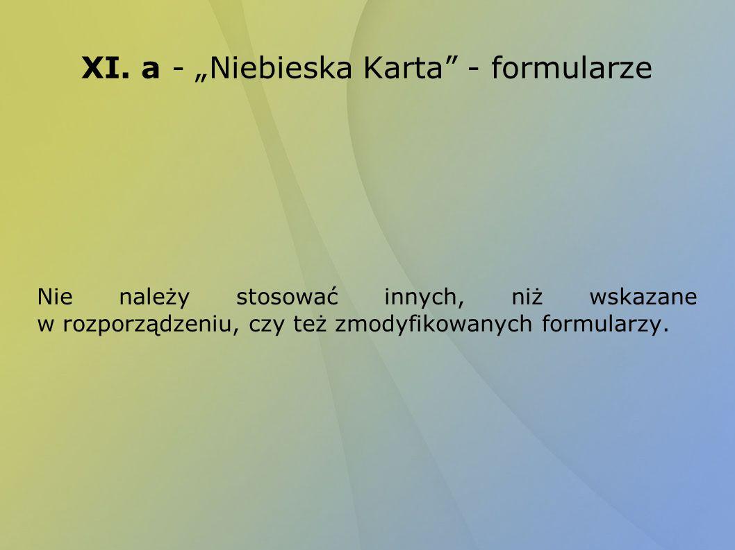 XI. a - Niebieska Karta - formularze Nie należy stosować innych, niż wskazane w rozporządzeniu, czy też zmodyfikowanych formularzy.