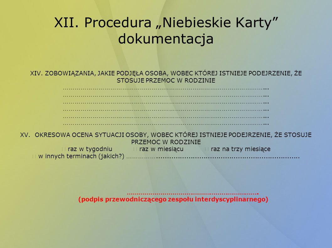 XII. Procedura Niebieskie Karty dokumentacja XIV.ZOBOWIĄZANIA, JAKIE PODJĘŁA OSOBA, WOBEC KT Ó REJ ISTNIEJE PODEJRZENIE, ŻE STOSUJE PRZEMOC W RODZINIE