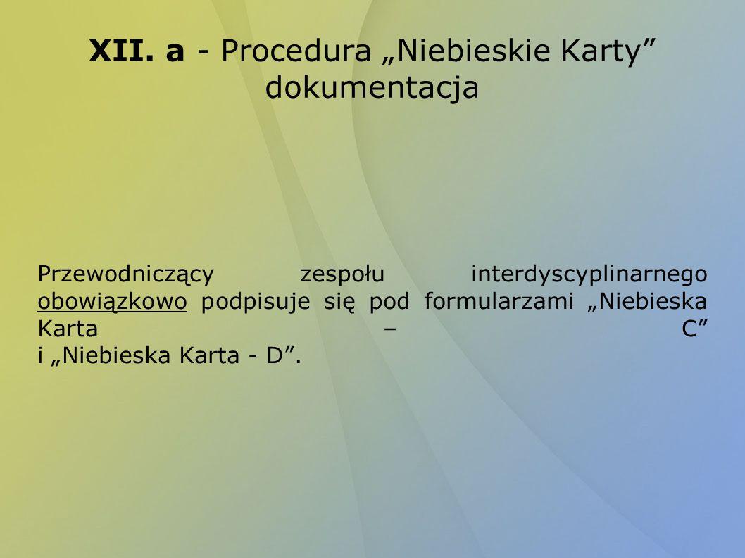 XII. a - Procedura Niebieskie Karty dokumentacja Przewodniczący zespołu interdyscyplinarnego obowiązkowo podpisuje się pod formularzami Niebieska Kart