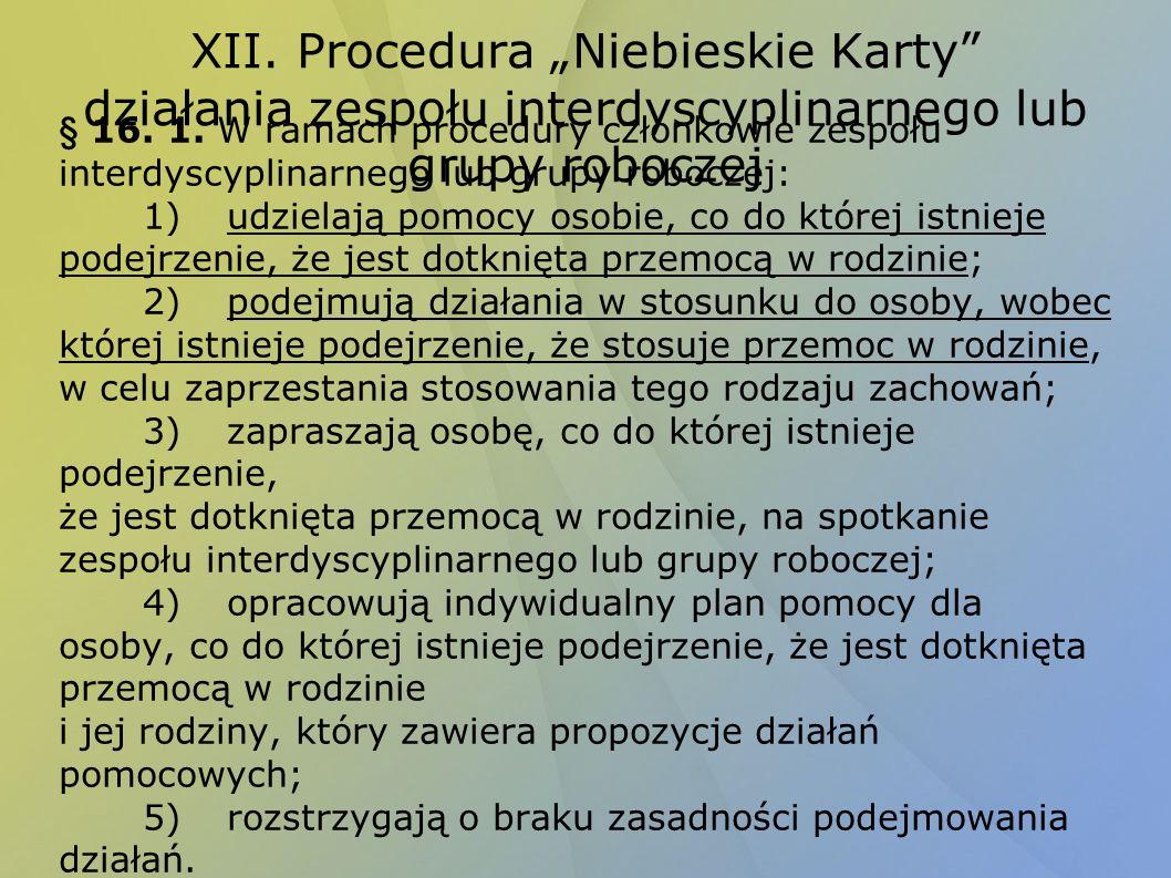 XII. Procedura Niebieskie Karty działania zespołu interdyscyplinarnego lub grupy roboczej § 16. 1. W ramach procedury członkowie zespołu interdyscypli