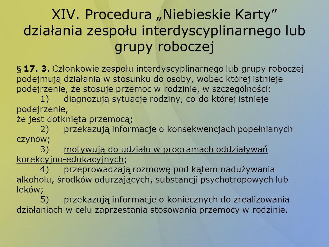 XIV.Procedura Niebieskie Karty działania zespołu interdyscyplinarnego lub grupy roboczej § 17.