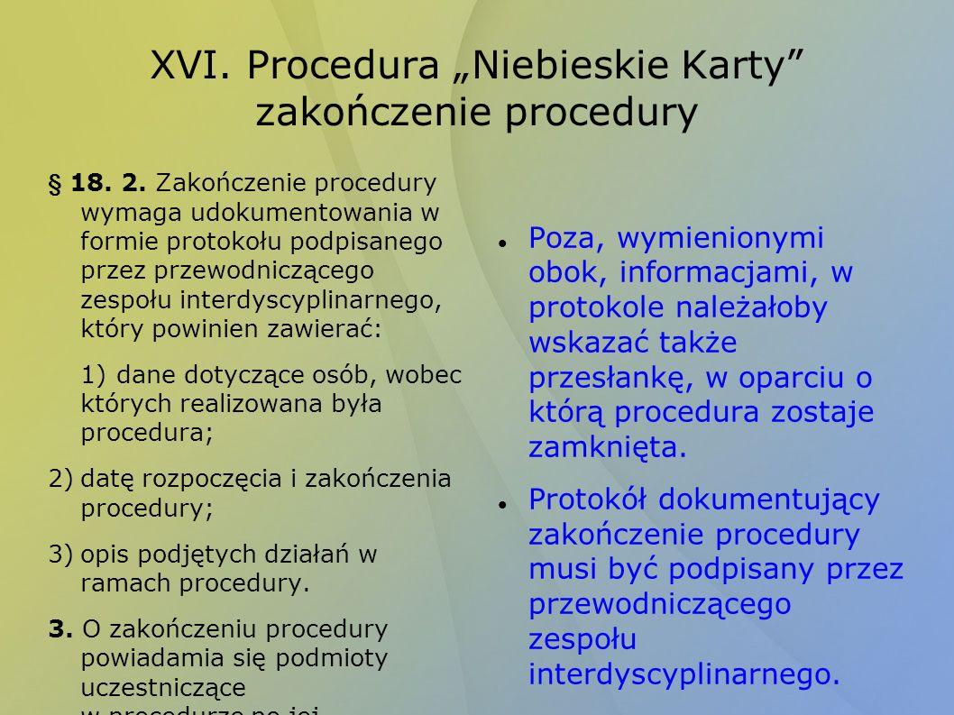 XVI. Procedura Niebieskie Karty zakończenie procedury § 18. 2. Zakończenie procedury wymaga udokumentowania w formie protokołu podpisanego przez przew