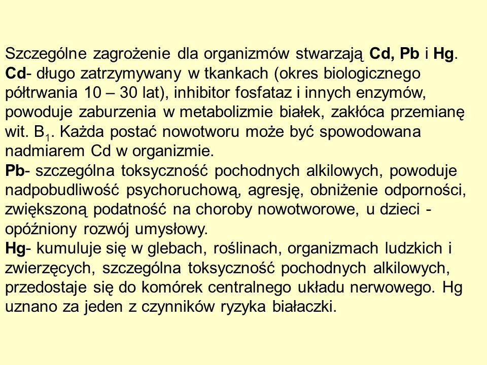 Szczególne zagrożenie dla organizmów stwarzają Cd, Pb i Hg. Cd- długo zatrzymywany w tkankach (okres biologicznego półtrwania 10 – 30 lat), inhibitor