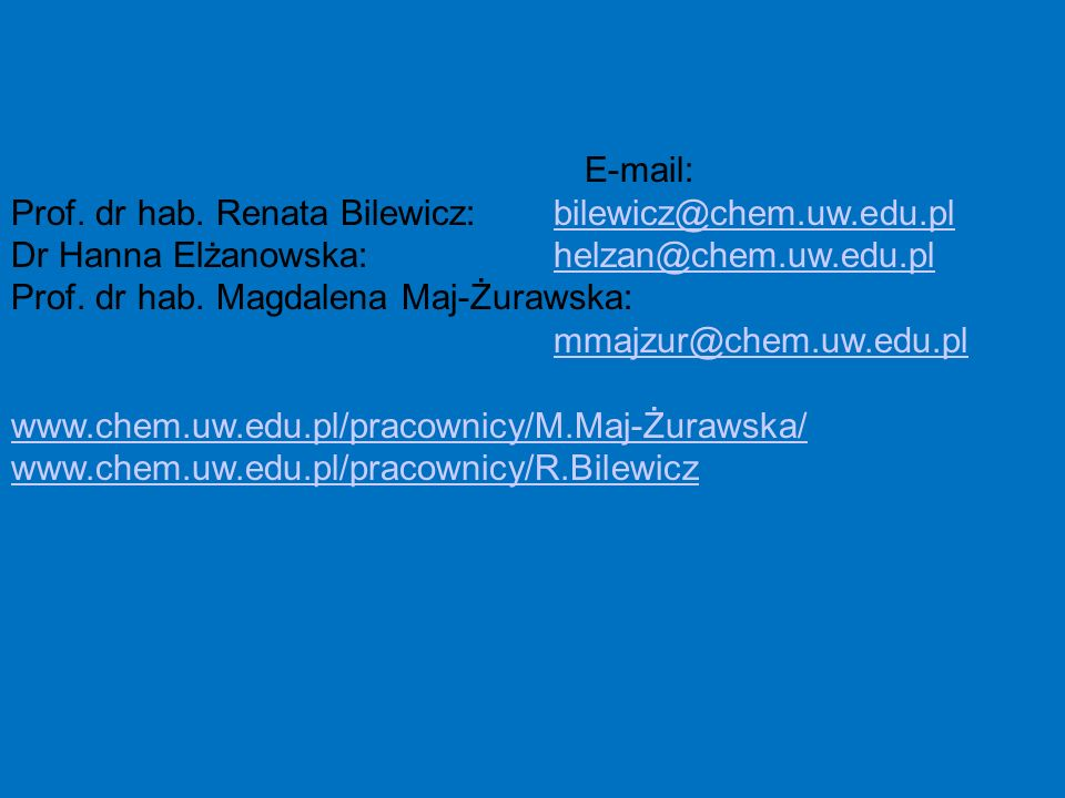 E-mail: Prof. dr hab. Renata Bilewicz: bilewicz@chem.uw.edu.plbilewicz@chem.uw.edu.pl Dr Hanna Elżanowska: helzan@chem.uw.edu.plhelzan@chem.uw.edu.pl