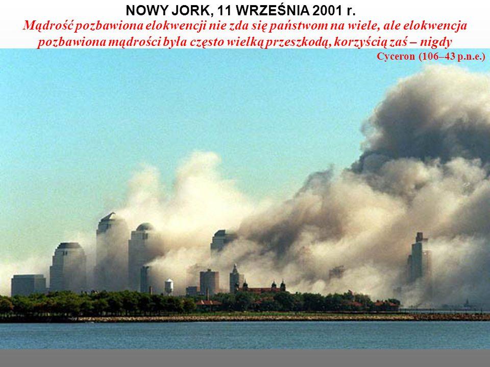 NOWY JORK, 11 WRZEŚNIA 2001 r. Mądrość pozbawiona elokwencji nie zda się państwom na wiele, ale elokwencja pozbawiona mądrości była często wielką prze