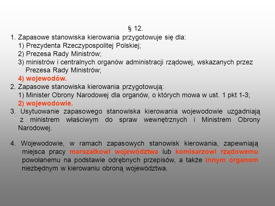 § 12. 1. Zapasowe stanowiska kierowania przygotowuje się dla: 1) Prezydenta Rzeczypospolitej Polskiej; 2) Prezesa Rady Ministrów; 3) ministrów i centr