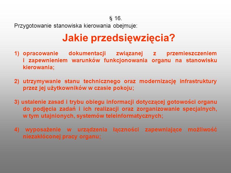 § 16. Przygotowanie stanowiska kierowania obejmuje: 1)opracowanie dokumentacji związanej z przemieszczeniem i zapewnieniem warunków funkcjonowania org