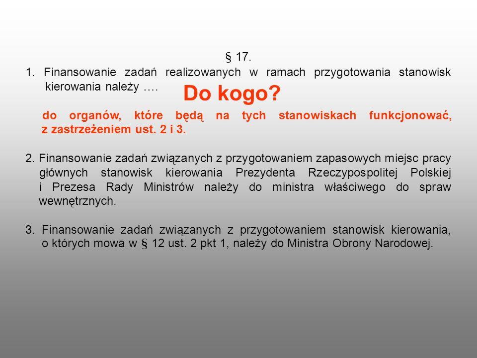 § 17. 1. Finansowanie zadań realizowanych w ramach przygotowania stanowisk kierowania należy …. do organów, które będą na tych stanowiskach funkcjonow