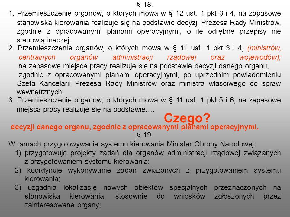 § 18. 1. Przemieszczenie organów, o których mowa w § 12 ust. 1 pkt 3 i 4, na zapasowe stanowiska kierowania realizuje się na podstawie decyzji Prezesa