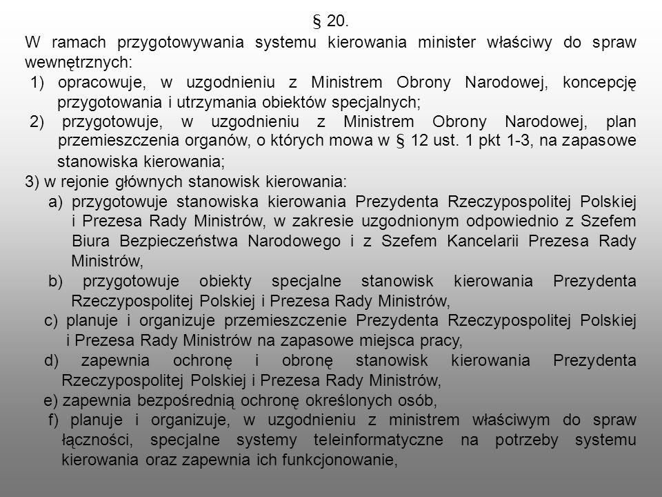 § 20. W ramach przygotowywania systemu kierowania minister właściwy do spraw wewnętrznych: 1) opracowuje, w uzgodnieniu z Ministrem Obrony Narodowej,