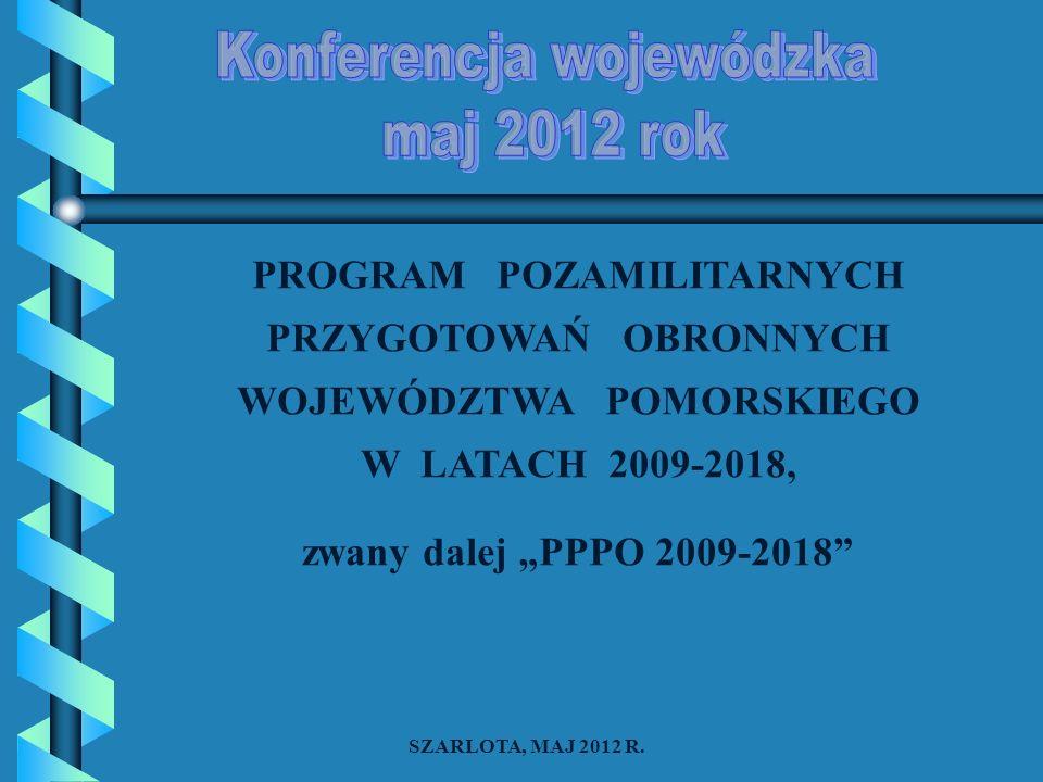 PROGRAM POZAMILITARNYCH PRZYGOTOWAŃ OBRONNYCH WOJEWÓDZTWA POMORSKIEGO W LATACH 2009-2018, zwany dalej PPPO 2009-2018 SZARLOTA, MAJ 2012 R.