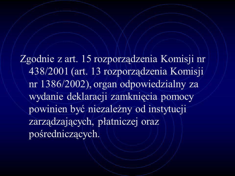 Zgodnie z art. 15 rozporządzenia Komisji nr 438/2001 (art. 13 rozporządzenia Komisji nr 1386/2002), organ odpowiedzialny za wydanie deklaracji zamknię