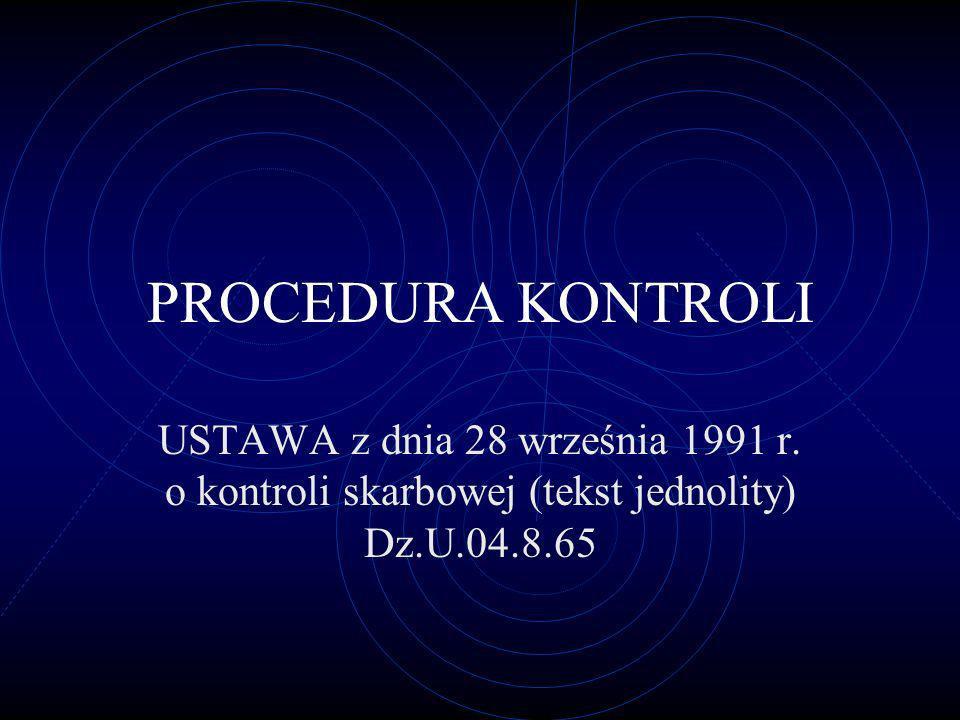 PROCEDURA KONTROLI USTAWA z dnia 28 września 1991 r. o kontroli skarbowej (tekst jednolity) Dz.U.04.8.65