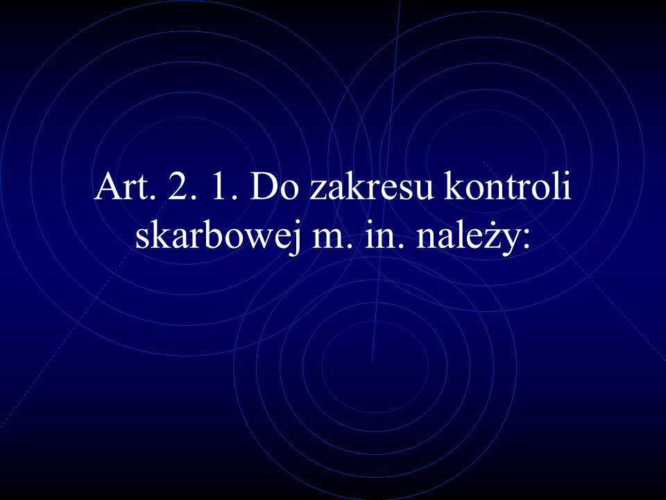 Art. 2. 1. Do zakresu kontroli skarbowej m. in. należy: