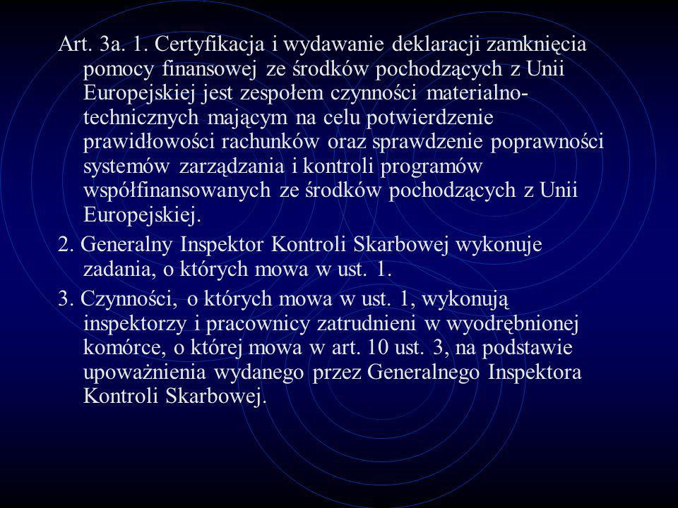 Art. 3a. 1. Certyfikacja i wydawanie deklaracji zamknięcia pomocy finansowej ze środków pochodzących z Unii Europejskiej jest zespołem czynności mater