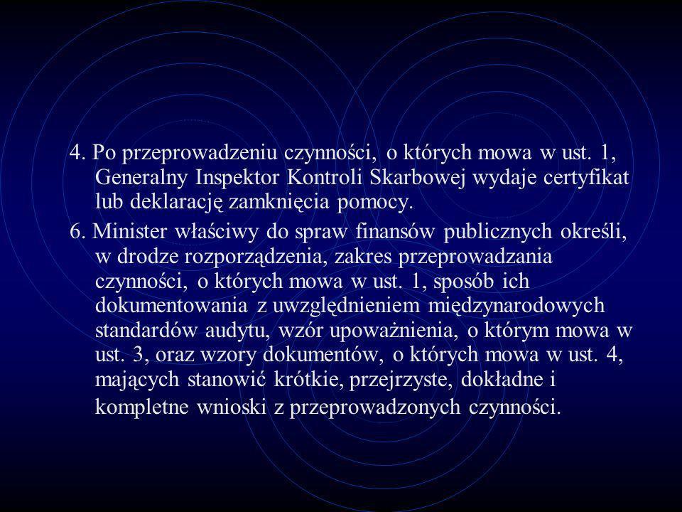 4. Po przeprowadzeniu czynności, o których mowa w ust. 1, Generalny Inspektor Kontroli Skarbowej wydaje certyfikat lub deklarację zamknięcia pomocy. 6