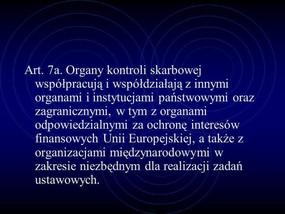 Art. 7a. Organy kontroli skarbowej współpracują i współdziałają z innymi organami i instytucjami państwowymi oraz zagranicznymi, w tym z organami odpo