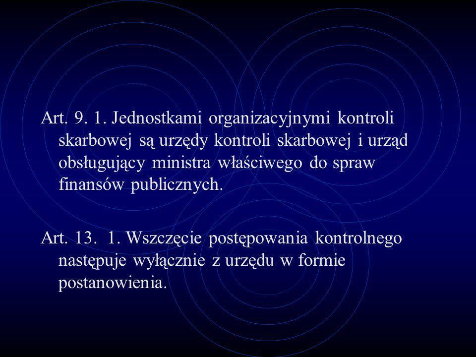 Art. 9. 1. Jednostkami organizacyjnymi kontroli skarbowej są urzędy kontroli skarbowej i urząd obsługujący ministra właściwego do spraw finansów publi