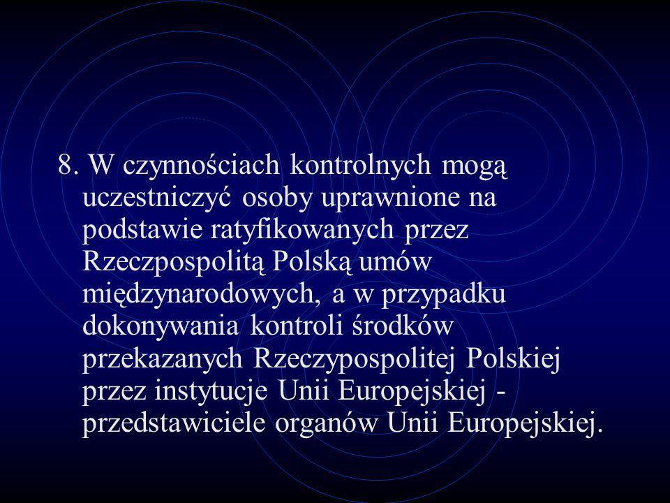 8. W czynnościach kontrolnych mogą uczestniczyć osoby uprawnione na podstawie ratyfikowanych przez Rzeczpospolitą Polską umów międzynarodowych, a w pr