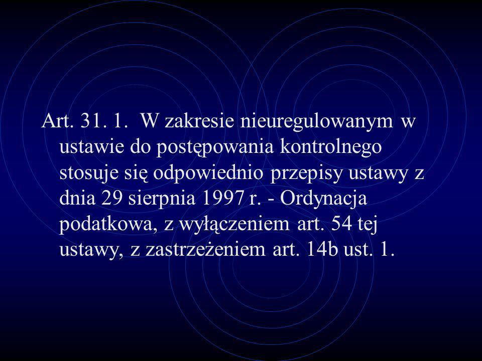 Art. 31. 1. W zakresie nieuregulowanym w ustawie do postępowania kontrolnego stosuje się odpowiednio przepisy ustawy z dnia 29 sierpnia 1997 r. - Ordy