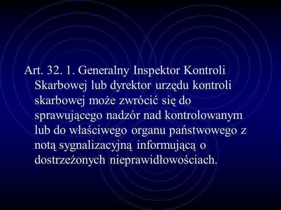 Art. 32. 1. Generalny Inspektor Kontroli Skarbowej lub dyrektor urzędu kontroli skarbowej może zwrócić się do sprawującego nadzór nad kontrolowanym lu