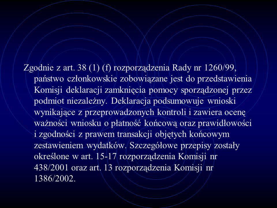 Zgodnie z art. 38 (1) (f) rozporządzenia Rady nr 1260/99, państwo członkowskie zobowiązane jest do przedstawienia Komisji deklaracji zamknięcia pomocy