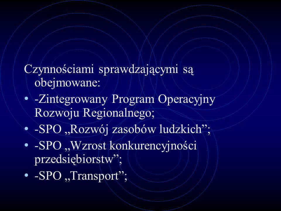 Czynnościami sprawdzającymi są obejmowane: -Zintegrowany Program Operacyjny Rozwoju Regionalnego; -SPO Rozwój zasobów ludzkich; -SPO Wzrost konkurency