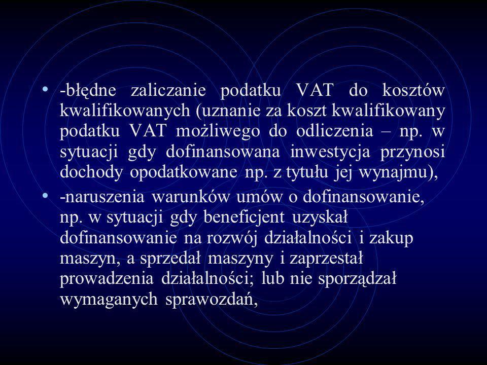 -błędne zaliczanie podatku VAT do kosztów kwalifikowanych (uznanie za koszt kwalifikowany podatku VAT możliwego do odliczenia – np. w sytuacji gdy dof