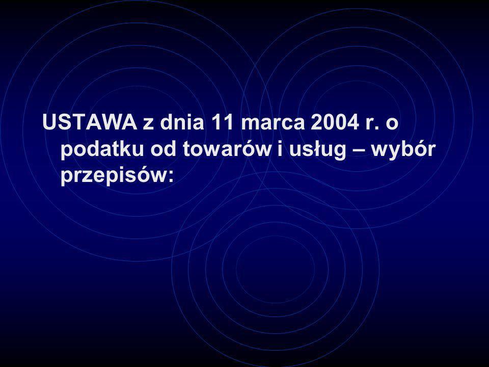 USTAWA z dnia 11 marca 2004 r. o podatku od towarów i usług – wybór przepisów: