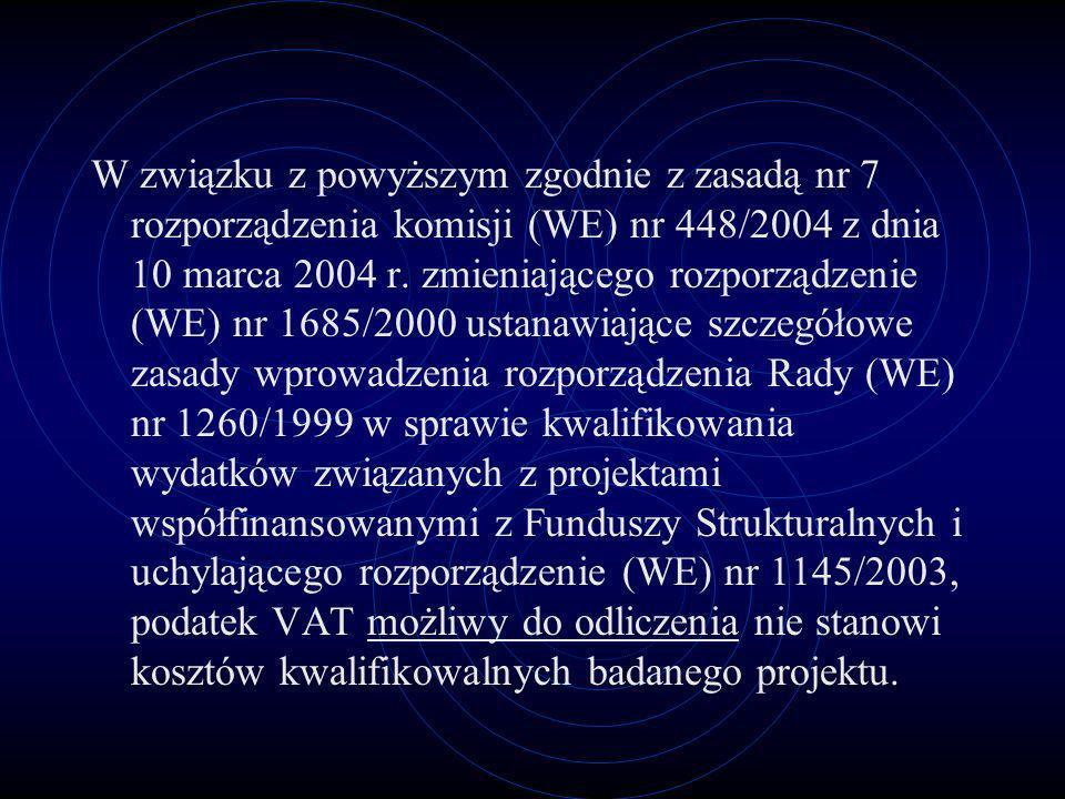 W związku z powyższym zgodnie z zasadą nr 7 rozporządzenia komisji (WE) nr 448/2004 z dnia 10 marca 2004 r. zmieniającego rozporządzenie (WE) nr 1685/