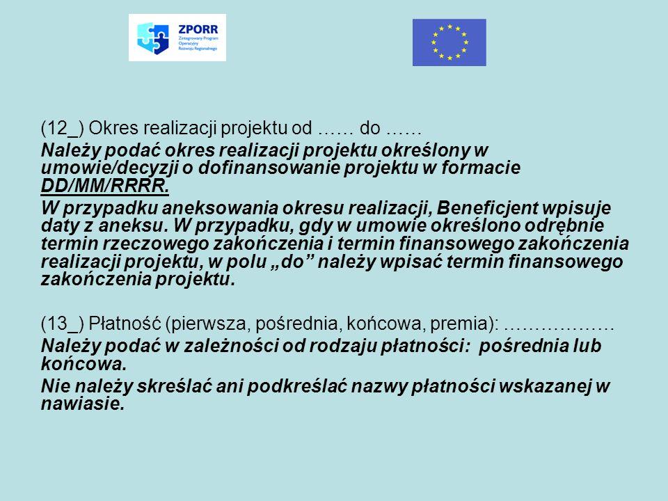 (12_) Okres realizacji projektu od …… do …… Należy podać okres realizacji projektu określony w umowie/decyzji o dofinansowanie projektu w formacie DD/