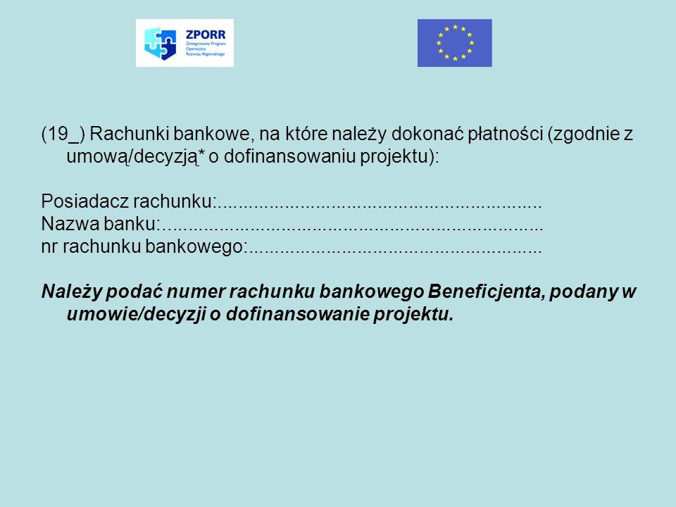 (19_) Rachunki bankowe, na które należy dokonać płatności (zgodnie z umową/decyzją* o dofinansowaniu projektu): Posiadacz rachunku:...................