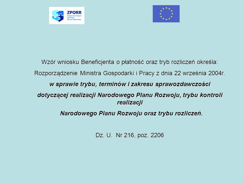 Wzór wniosku Beneficjenta o płatność oraz tryb rozliczeń określa: Rozporządzenie Ministra Gospodarki i Pracy z dnia 22 września 2004r. w sprawie trybu