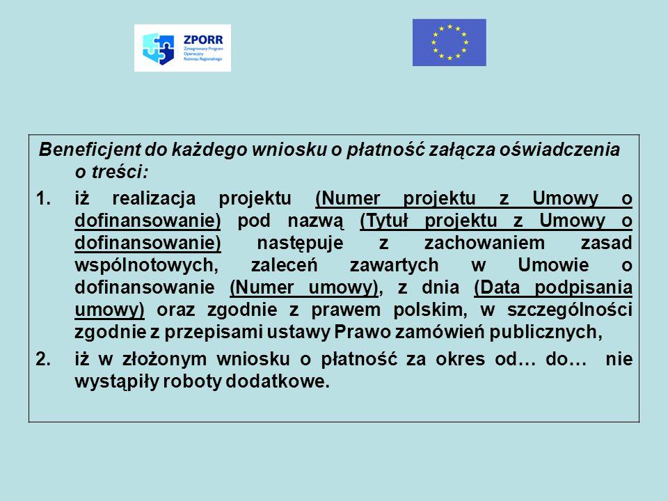 Beneficjent do każdego wniosku o płatność załącza oświadczenia o treści: 1.iż realizacja projektu (Numer projektu z Umowy o dofinansowanie) pod nazwą