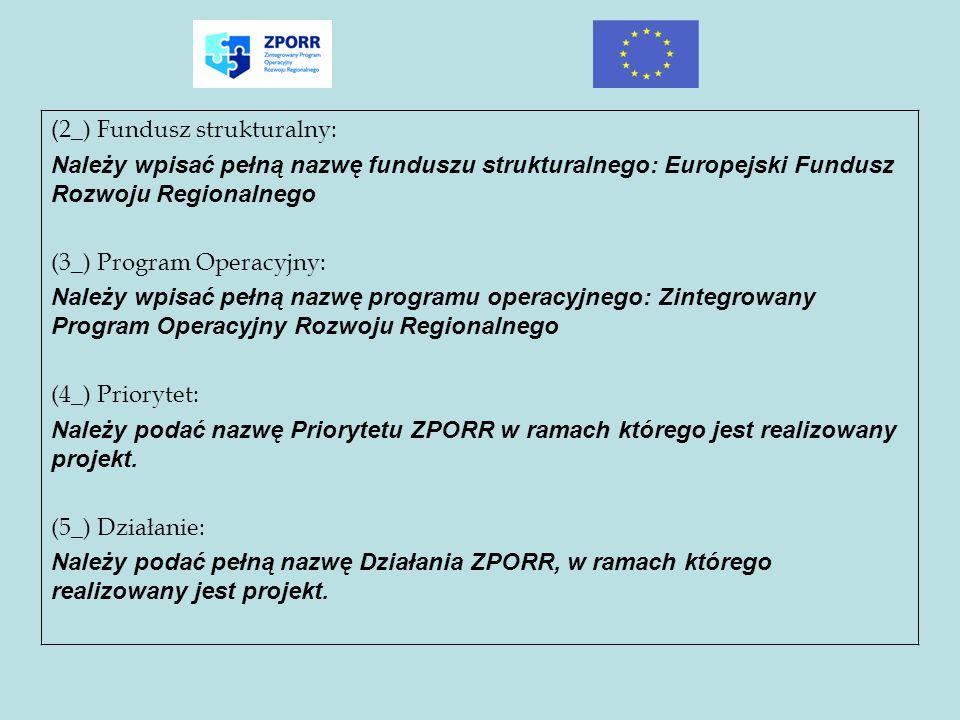 ( 2_) Fundusz strukturalny: Należy wpisać pełną nazwę funduszu strukturalnego: Europejski Fundusz Rozwoju Regionalnego (3_) Program Operacyjny: Należy