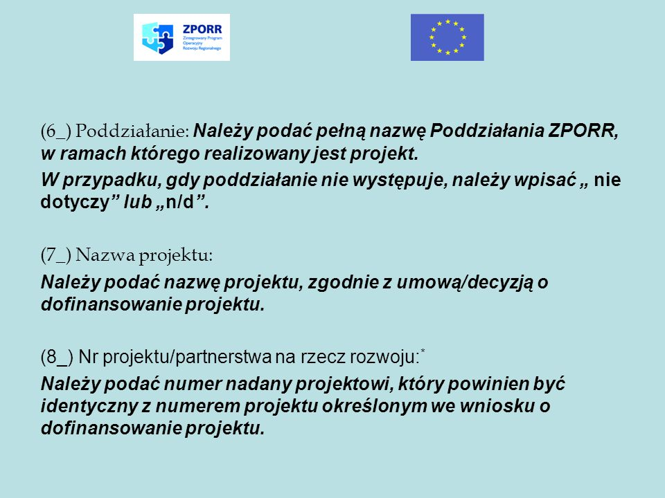 (6_) Poddziałanie: Należy podać pełną nazwę Poddziałania ZPORR, w ramach którego realizowany jest projekt. W przypadku, gdy poddziałanie nie występuje