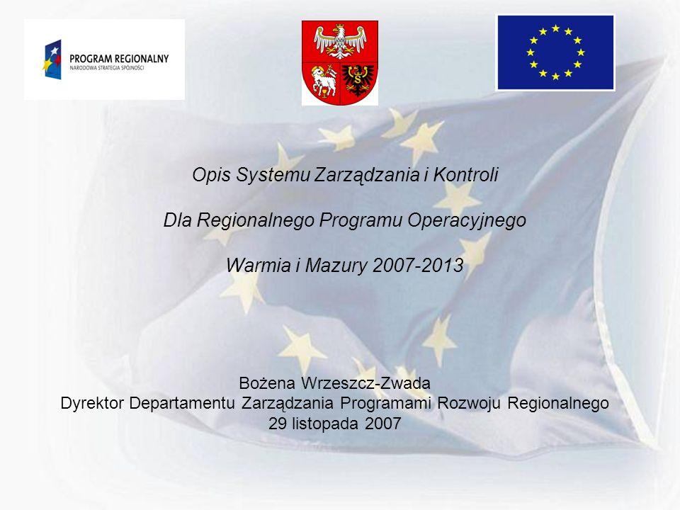Opis Systemu Zarządzania i Kontroli Dla Regionalnego Programu Operacyjnego Warmia i Mazury 2007-2013 Bożena Wrzeszcz-Zwada Dyrektor Departamentu Zarzą