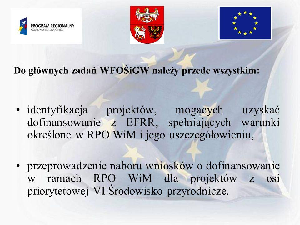 Do głównych zadań WFOŚiGW należy przede wszystkim: identyfikacja projektów, mogących uzyskać dofinansowanie z EFRR, spełniających warunki określone w