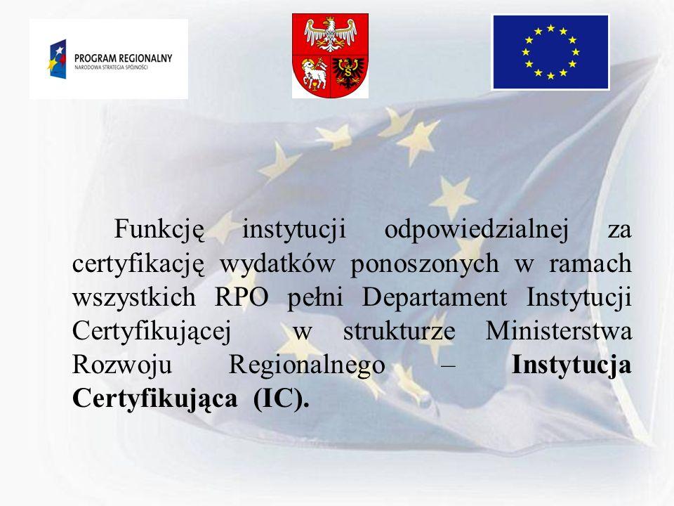 Funkcję instytucji odpowiedzialnej za certyfikację wydatków ponoszonych w ramach wszystkich RPO pełni Departament Instytucji Certyfikującej w struktur