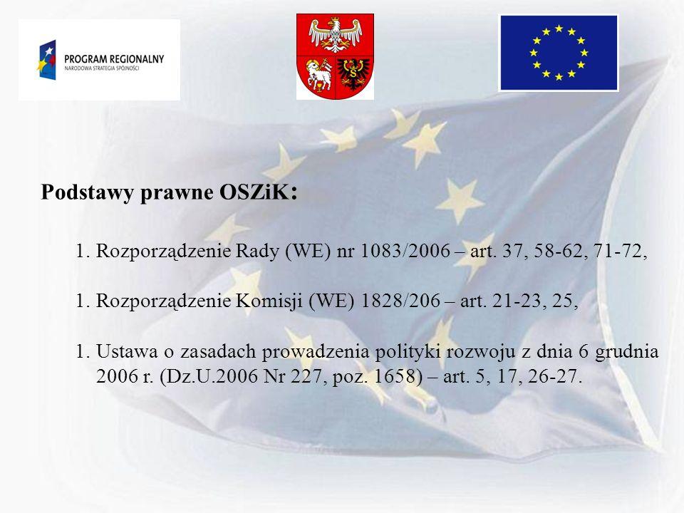 Podstawy prawne OSZiK : 1.Rozporządzenie Rady (WE) nr 1083/2006 – art. 37, 58-62, 71-72, 1.Rozporządzenie Komisji (WE) 1828/206 – art. 21-23, 25, 1.Us