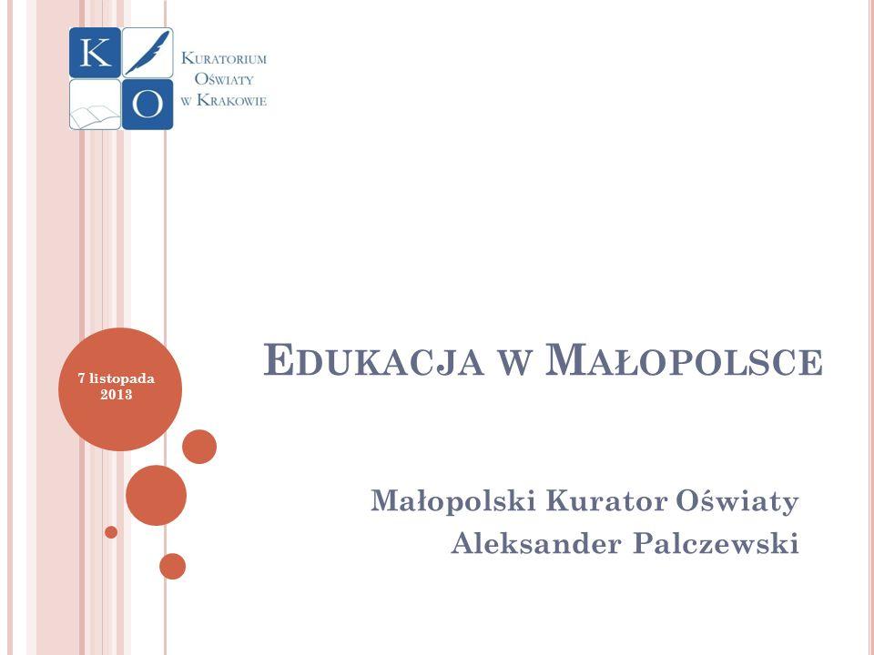 E DUKACJA W M AŁOPOLSCE Małopolski Kurator Oświaty Aleksander Palczewski 7 listopada 2013