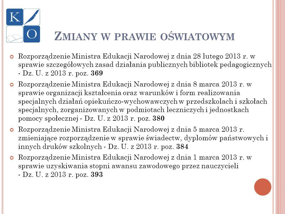 Z MIANY W PRAWIE OŚWIATOWYM Rozporządzenie Ministra Edukacji Narodowej z dnia 28 lutego 2013 r. w sprawie szczegółowych zasad działania publicznych bi