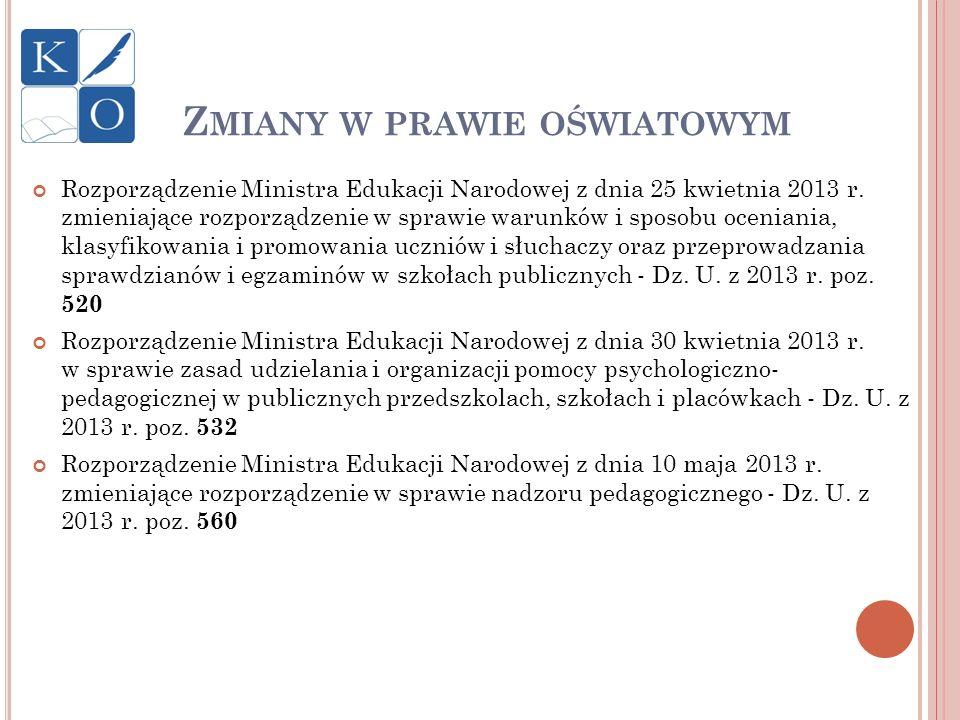 Z MIANY W PRAWIE OŚWIATOWYM Rozporządzenie Ministra Edukacji Narodowej z dnia 25 kwietnia 2013 r. zmieniające rozporządzenie w sprawie warunków i spos