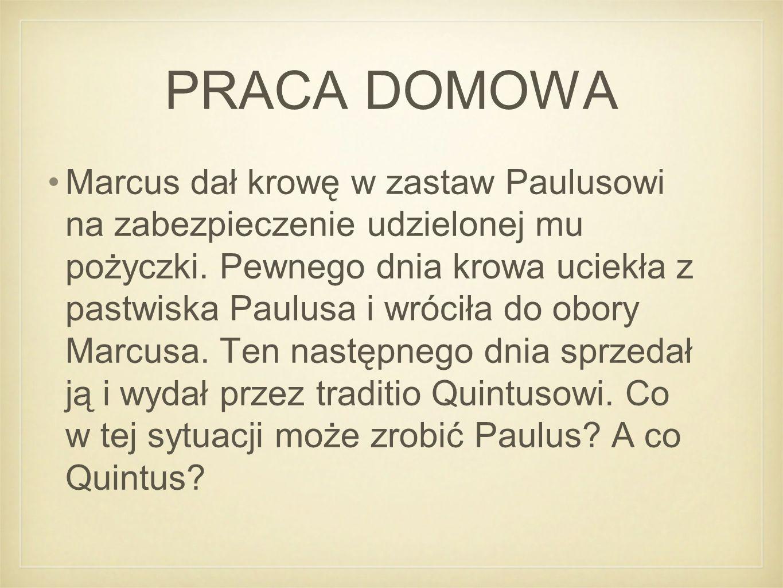 PRACA DOMOWA Marcus dał krowę w zastaw Paulusowi na zabezpieczenie udzielonej mu pożyczki.