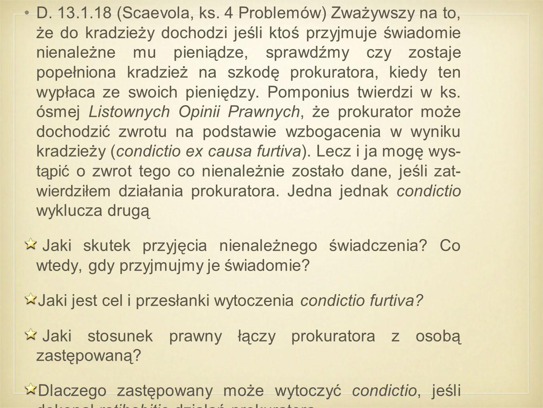 D. 13.1.18 (Scaevola, ks. 4 Problemów) Zważywszy na to, że do kradzieży dochodzi jeśli ktoś przyjmuje świadomie nienależne mu pieniądze, sprawdźmy czy