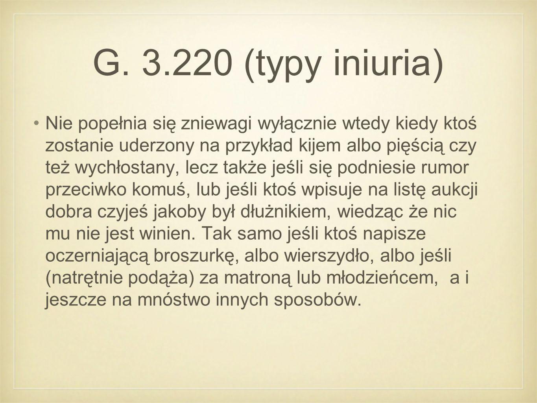 G. 3.220 (typy iniuria) Nie popełnia się zniewagi wyłącznie wtedy kiedy ktoś zostanie uderzony na przykład kijem albo pięścią czy też wychłostany, lec