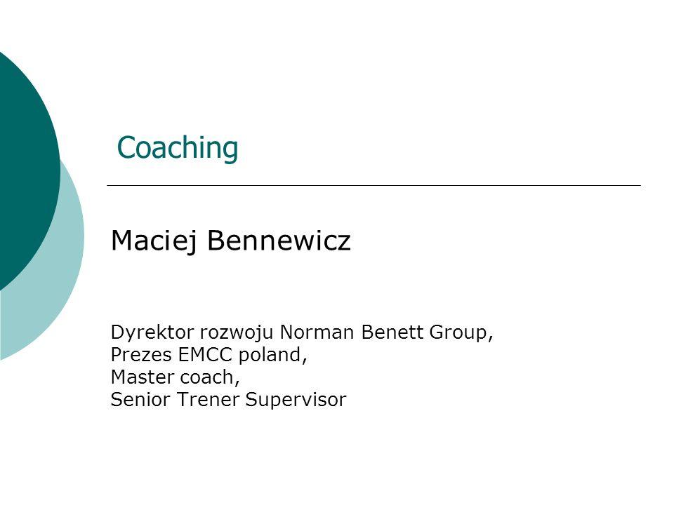 Coaching Maciej Bennewicz Dyrektor rozwoju Norman Benett Group, Prezes EMCC poland, Master coach, Senior Trener Supervisor