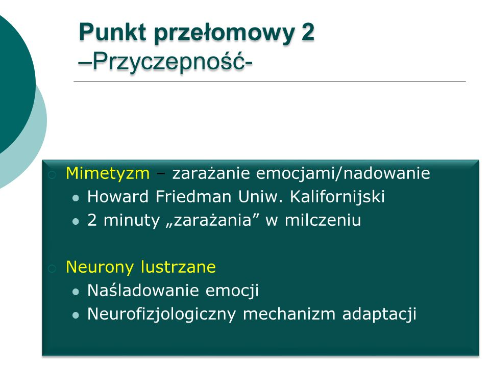 Punkt przełomowy 2 –Przyczepność- Mimetyzm – zarażanie emocjami/nadowanie Howard Friedman Uniw. Kalifornijski 2 minuty zarażania w milczeniu Neurony l
